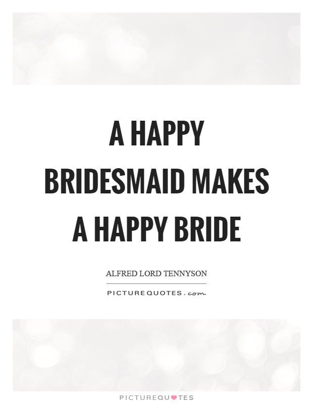 A happy bridesmaid makes a happy bride Picture Quote #1 ...