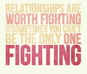 you can't be the only one fighting to save the relationship