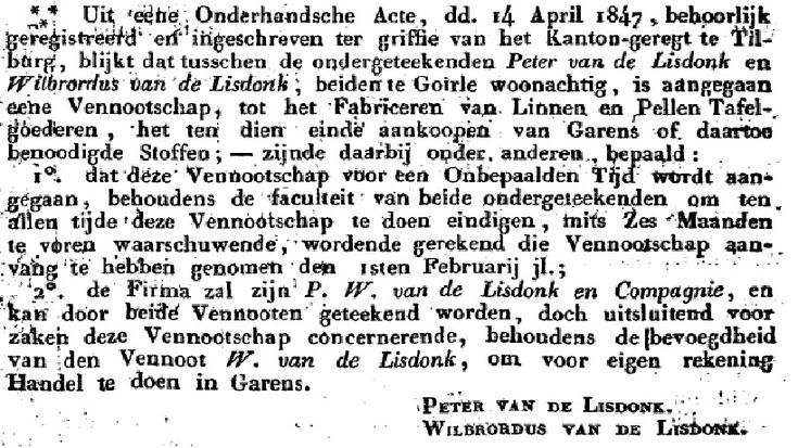 Op 14-4-1847 werd door de broers Peter en Willibrordus van de Lisdonk een vennootschap aangegaan,de oprichting van een linnenweverij en handel in garens de Willibrordus, P. & W. van de Lisdonk en Cie. Het bedrijf gelegen op een, waarschijnlijk door hun vader in 1818, aangekochte akker in Goirle, iets ten oosten van de spie Kloosterstraat/ Tilburgseweg, Nu is hier De Hovel. Op het moment van oprichting was de Tilburgseweg nog niet aangelegd en de Kloosterstraat heette 'Kerkweg'