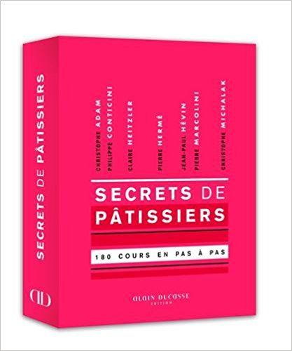 Amazon.fr - Secrets de pâtissiers - 180 cours illustrés en pas à pas. - Collectif - Livres