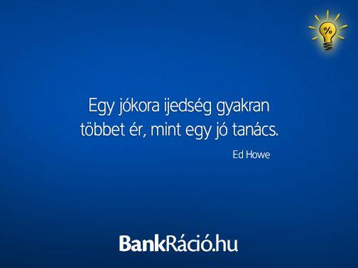 Egy jókora ijedség gyakran többet ér, mint egy jó tanács. - Ed Howe, www.bankracio.hu idézet