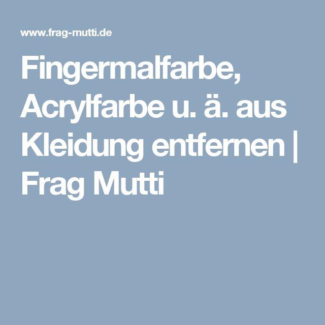 Fingermalfarbe, Acrylfarbe u. ä. aus Kleidung entfernen | Frag Mutti