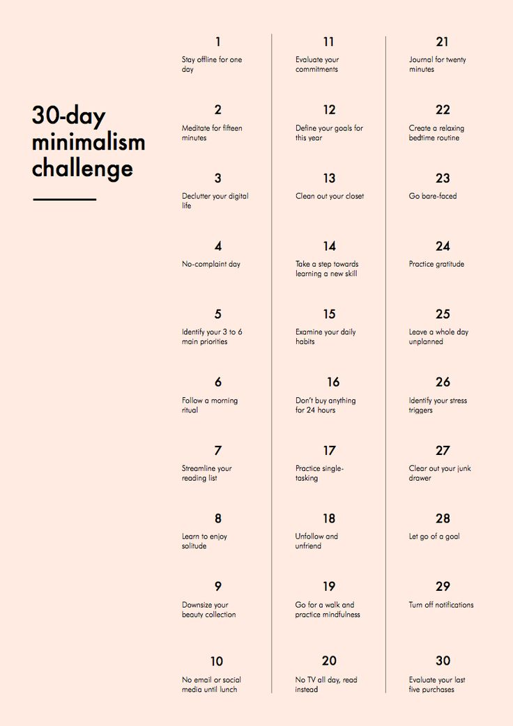 "30-Day Minimalism Challenge. ""30 one-day assignments to help you dip your toes into minimalist living, discover lots of new things about yourself & get a big head start"". Sounds about right to me. I've printed off the list & my intention is to do one assignment each day, in no particular order, but being sure to not skip a day."