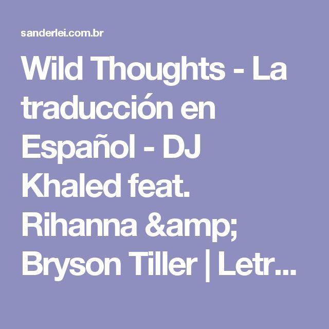 Wild Thoughts - La traducción en Español - DJ Khaled feat. Rihanna & Bryson Tiller   | Letra de musica