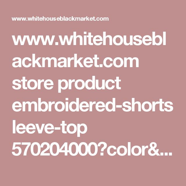 www.whitehouseblackmarket.com store product embroidered-shortsleeve-top 570204000?color=100&catId=cat210001