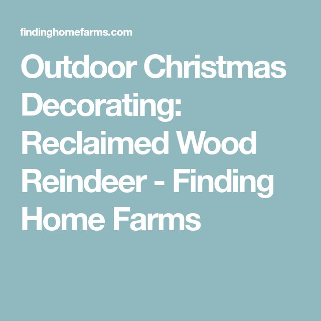 Outdoor Christmas Decorating: Reclaimed Wood Reindeer - Finding Home Farms