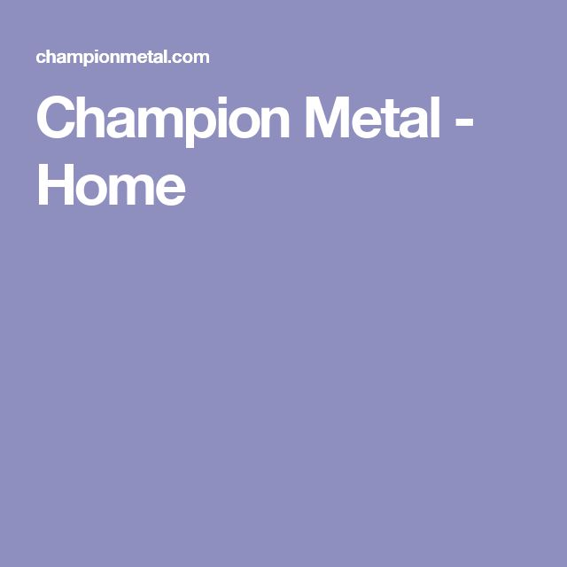 Champion Metal   Home