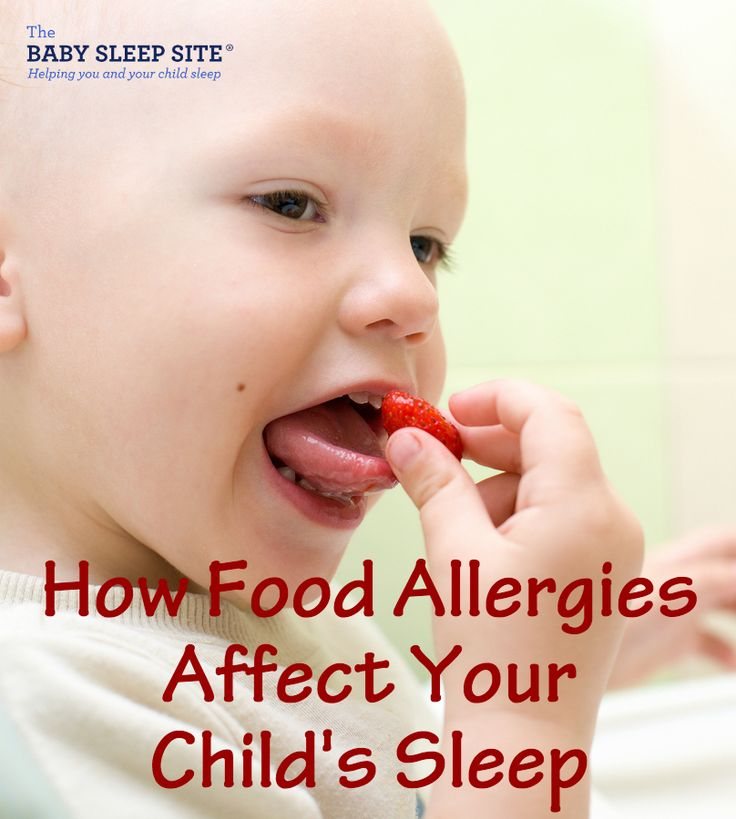 Baby Or Toddler Sleep Can Be Affected By Your Childs Sensitivity Allergy To Specific Foods