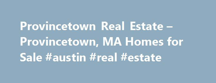 Provincetown Real Estate – Provincetown, MA Homes for Sale #austin #real #estate http://realestate.remmont.com/provincetown-real-estate-provincetown-ma-homes-for-sale-austin-real-estate/  #provincetown real estate # Homes for Sale Search Results – Sorted by New Listings Why are there multiple listings for a home? realtor.com displays home listings from more than 900...The post Provincetown Real Estate – Provincetown, MA Homes for Sale #austin #real #estate appeared first on Real Estate.