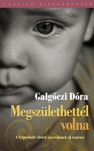(25) Megszülethettél volna · Galgóczi Dóra · Könyv · Moly