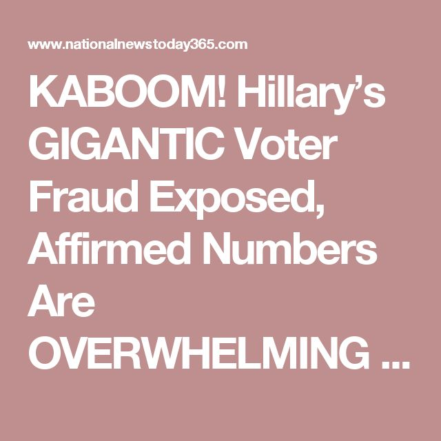 KABOOM! Hillary's GIGANTIC Voter Fraud Exposed, Affirmed Numbers Are OVERWHELMING | National News Today