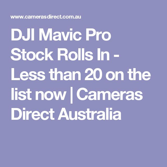 DJI Mavic Pro Stock Rolls In - Less than 20 on the list now | Cameras Direct Australia