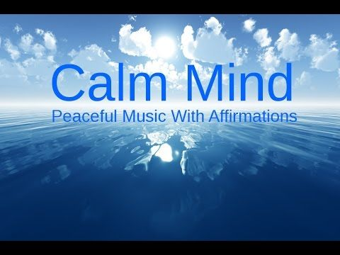 CALMING OUR MINDS: Relaxing music & Affirmations for a Peaceful life & RELAXATION - YouTube
