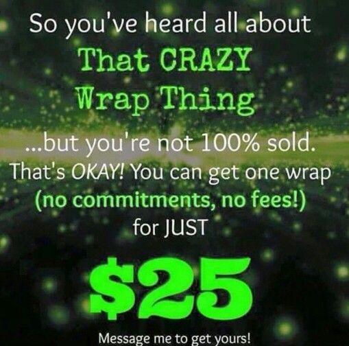 Are you ready to try that crazy wrap thing? ONLY $25 956-778-4380 http://alextorreswraps.myitworks.com/