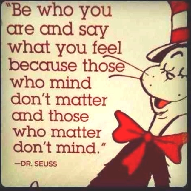 Dr. Seuss #quote / Cat in the hat image: Be who you are and say what you feel. . .