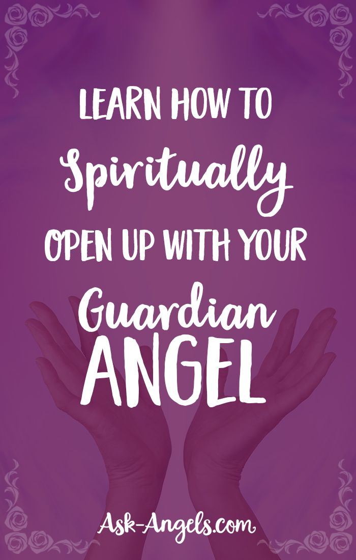 Learn How to Spiritually Open Up With Your Guardian Angel