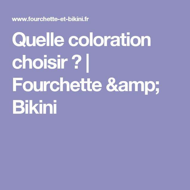 Quelle coloration choisir ? | Fourchette & Bikini