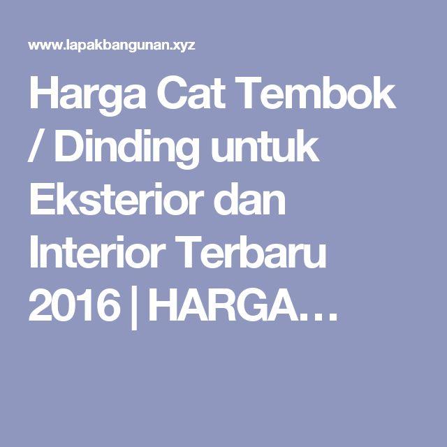 Harga Cat Tembok / Dinding untuk Eksterior dan Interior Terbaru 2016 | HARGA…