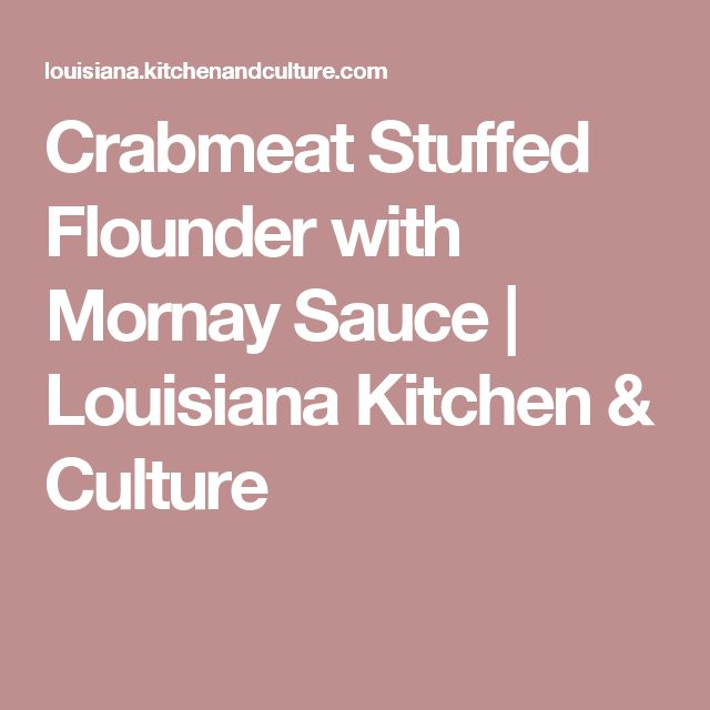 Crabmeat Stuffed Flounder with Mornay Sauce   Louisiana Kitchen & Culture
