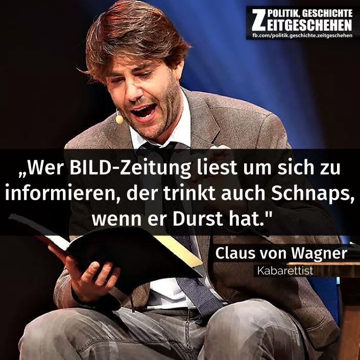 Wer die BILD-Zeitung liest um sich zu informieren, trinkt auch Schnaps, wenn er Durst hat.   - Claus von Wagner (Kabarettist)  #zitat #zitate #spruch #sprüche #worte #wahreworte #schöneworte