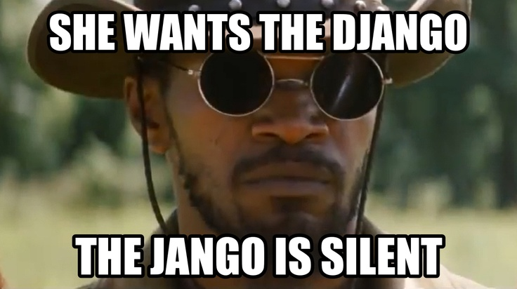 she wants the d django   Heehee!   Pinterest
