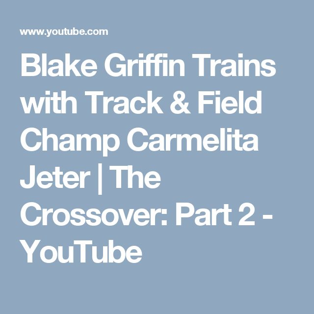 Blake Griffin Trains with Track & Field Champ Carmelita Jeter | The Crossover: Part 2 - YouTube