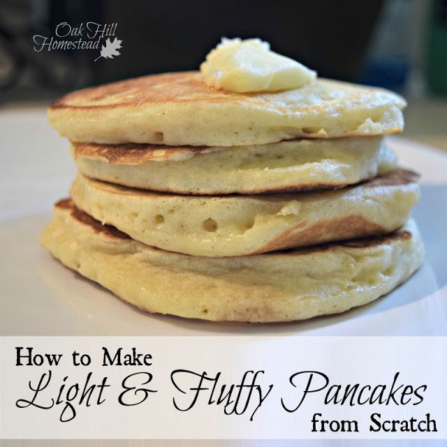 How to Make Light and Fluffy Pancakes from Scratch... from http://www.oakhillhomestead.com