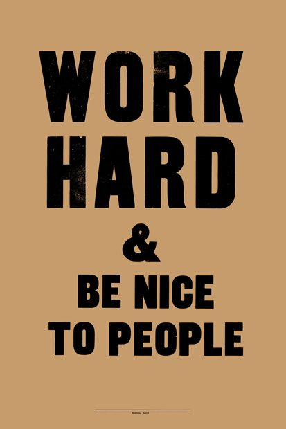 work hard & be nice to people.  and if some people spent more time working and being nice to people, they wouldn't be able to start shit up with their big mouths. Trying to make themselves look better but they are ignorant.