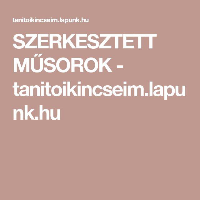 SZERKESZTETT MŰSOROK - tanitoikincseim.lapunk.hu