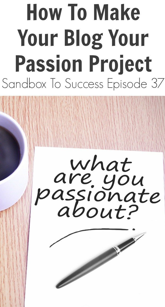 How To Make Your Blog Your Passion Project - Sandbox To Success Episode 37
