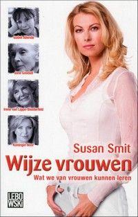 Wijze vrouwen - Susan Smit Serie interviews met min of meer bekende oudere vrouwen, waarin vooral persoonlijke kracht en levenswijsheid naar voren komen.
