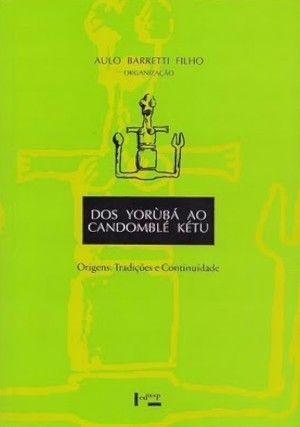 DOS YORUBA AO CANDOMBLE KETU - ORIGENS,