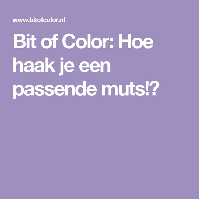 Bit of Color: Hoe haak je een passende muts!?