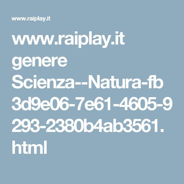 www.raiplay.it genere Scienza--Natura-fb3d9e06-7e61-4605-9293-2380b4ab3561.html