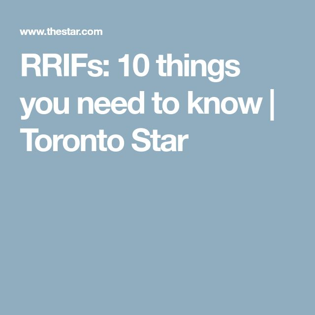 RRIFs: 10 things you need to know | Toronto Star
