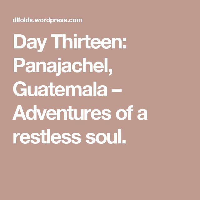 Day Thirteen: Panajachel, Guatemala – Adventures of a restless soul.