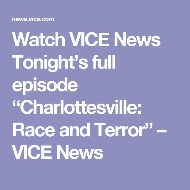 """Watch VICE News Tonight's full episode """"Charlottesville: Race and Terror"""" – VICE News"""