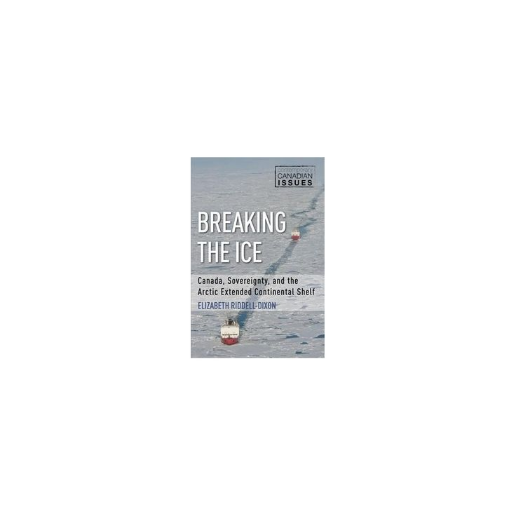 Breaking the Ice : Canada, Sovereignty, and the Arctic Extended Continental Shelf (Paperback) (Elizabeth