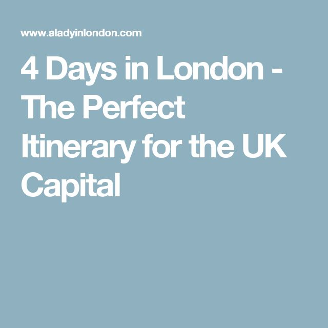 4 Days in London - The Perfect Itinerary for the UK Capital
