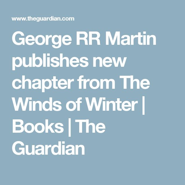 George RR Martin publishes new chapter from The Winds of Winter   Books   The Guardian