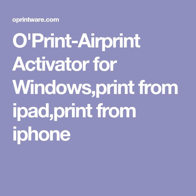 O'Print-Airprint Activator for Windows,print from ipad,print from iphone