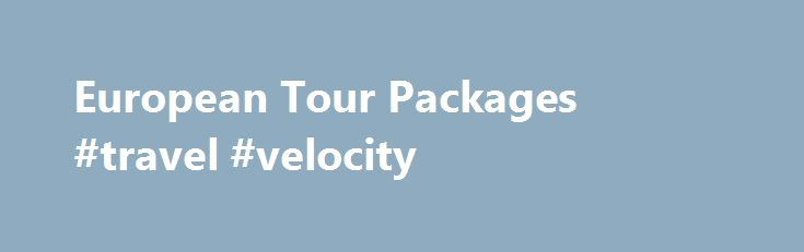 European Tour Packages #travel #velocity http://travel.remmont.com/european-tour-packages-travel-velocity/  #europe travel packages # European Tour Packages Classic architecture, delicious cuisine and cultural delights await you with our European tour packages. Amazing historical landmarks like Stonehenge and the grand city of London can be explored on an escorted tour of England. Get swept away on the breathtaking Danube River on our tour packages to Eastern […]The post European Tour…