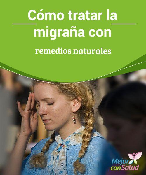 Cómo tratar la migraña con remedios naturales Las migrañas cursan con dolor de cabeza muy intenso, que se acompaña de naúseas, mareos, trastornos visuales, y sensibilidad a la luz;