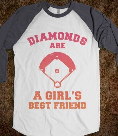 Diamonds are a Girls Best Friend (baseball shirt) trisha this is for you