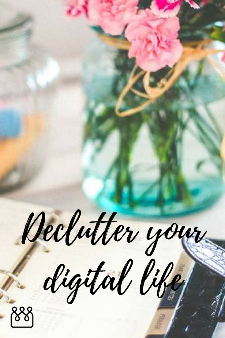 How to declutter your digital life.  Organise your files and delete old files. Sort out your smartphone. Delete unused apps.