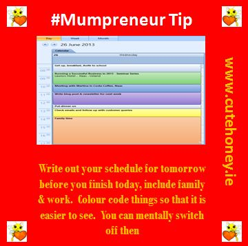Write out your schedule for tomorrow before you finish today, include family & work.  Colour code things so that it is easier to see. You can mentally switch off then. www.mumpreneursupportnetwork.com
