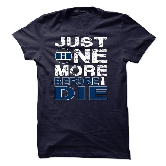 Just One More Before I Die-Montreal Canadiens Fans - #funny gift #quotes funny. BEST BUY => https://www.sunfrog.com/Offensive/Just-One-More-Before-I-Die-Montreal-Canadiens-Fans.html?60505