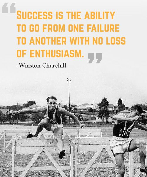 "Winston Churchill Quote On Failure: ""Success Is The Ability To Go From One Failure To Another"