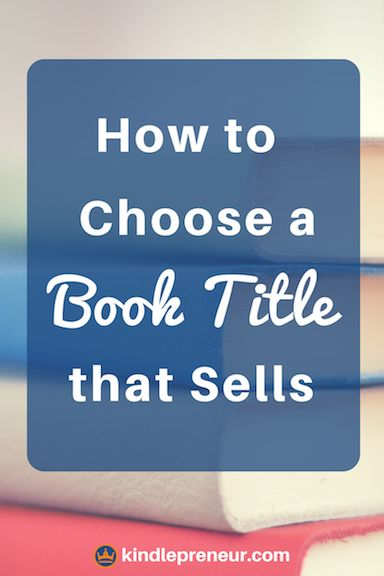 How To Title A Book   Good Titles For Books   Good Book Titles   How To Name A Book   Book Titles That Sell   How To Create A Book Title   Write A Book   Self-Publishing   Author   Writer   Book Marketing