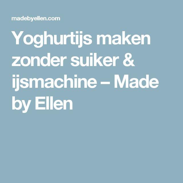 Yoghurtijs maken zonder suiker & ijsmachine – Made by Ellen